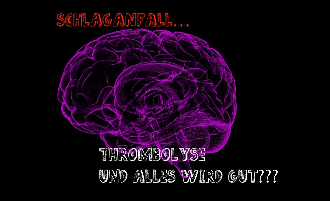 Schlaganfall – Thrombolyse u. alles wirdgut???