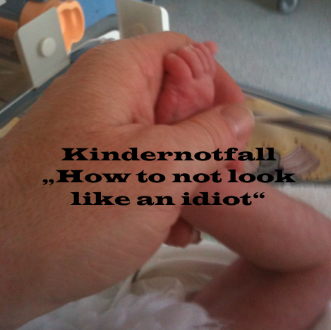 "Kindernotfall – ""don´t let you look like an idiot"""